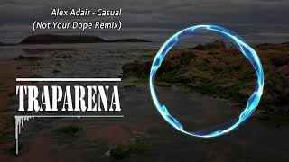 Alex Adair Casual Not Your Dope Remix TRAP