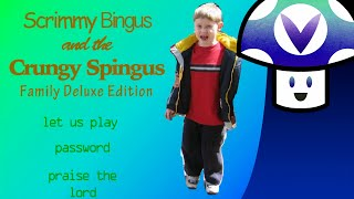 [Vinesauce] Vinny - Scrimmy Bingus and the Crungy Spingus: Family Deluxe Edition