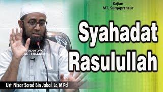 Syahadat Rasulullah    Ust. Nizar Sa'ad Bin Jabal, Lc, M.Pd