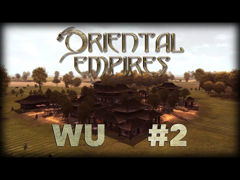 Exploring and Expanding! - Oriental Empires Early Access - WU DYNASTY #2