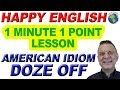 American Idiom DOZE OFF - 1 Minute, 1 Point English Lesson