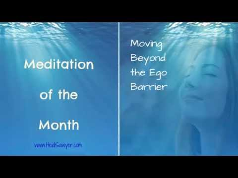 Free Meditation of the Month - Moving Beyond the Ego Barrier