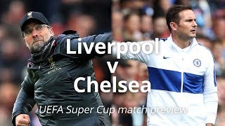 Liverpool v Chelsea - UEFA Super Cup Match Preview