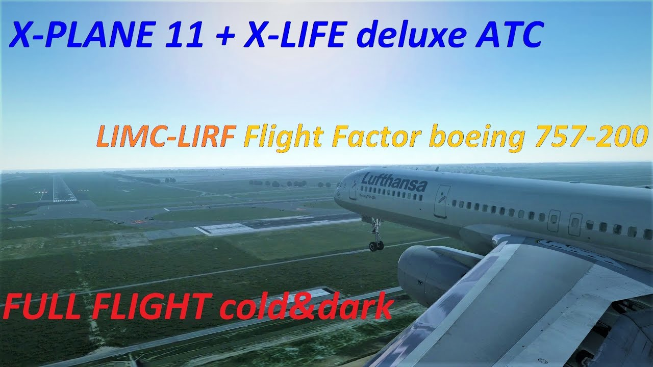 X-Plane 11 LIMC-LIRF (sid/route/star) + X-Life Deluxe ATC in FF757-200  cold&dark