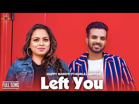 New Kid On The Block : LEFT YOU - HAPPY RAIKOTI Ft. GURLEJ AUKHTAR (Official Song) JAY TRAK | RMG