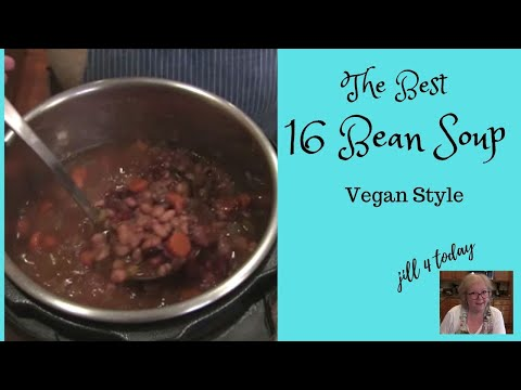 BEST!  16 Bean Soup | Vegan Recipe | Jill 4 Today