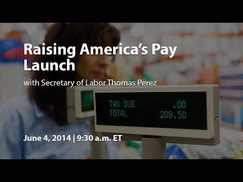 Raising America's Pay: Launch Event with Secretary of Labor Thomas Perez