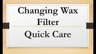 Hearing Aid Quick Care: Changing the Wax Filter