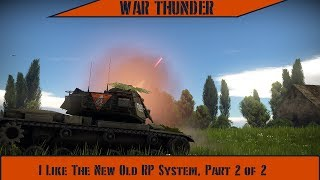 War Thunder - I Like The New Old RP System, Part 2 of 2