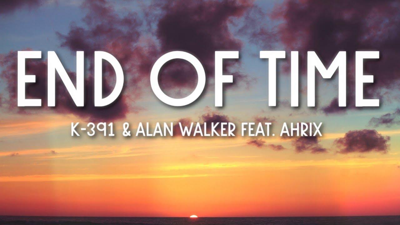 Download K-391, Alan Walker & Ahrix - End of Time (Lyrics) 🎵