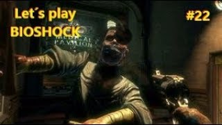 Let´s play BIOSHOCK#22