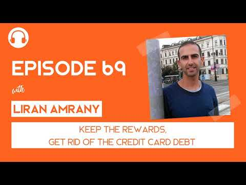 EP069: Keep the Rewards, Get Rid of the Credit Card Balance - with Liran Amrany