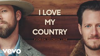 Florida Georgia Line - I Love My Country (Lyric Video)