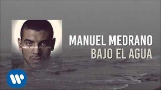 Manuel Medrano - Bajo El Agua (Audio Oficial)