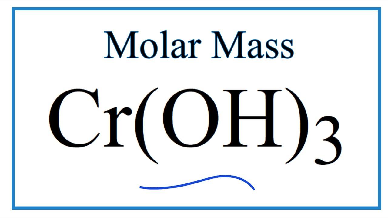 Molar Mass of Cr(OH)3: Chromium (III) hydroxide - YouTube