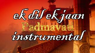 Padmavati : Ek Dil Ek Jaan Instrumental karaoke