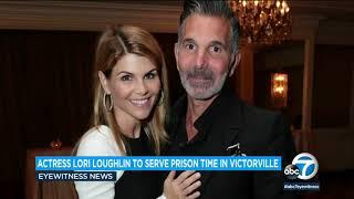 Actress Lori Loughlin To Serve Sentence In Victorville