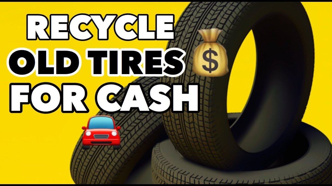 How To Recycle Old Tires For Money Youtube