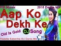 Aap Ko Dekh Ke (2018 Hard Dance Mix) Dj Song