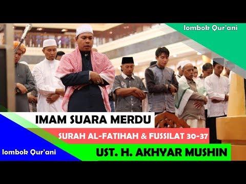 Subhanallah!! Merdu Suara Imam Sholat Ust. H. Akhyar Muhsin - Surat Al-Fatihah & Fussilat 30-37