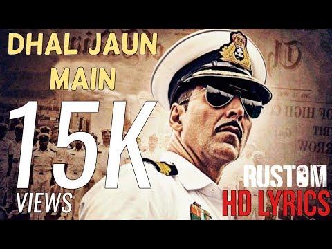 Dhal Jaun Main ( RUSTOM ) Lyrics HD - 2016