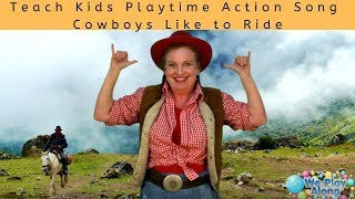 Teach Kids Playtime Action Song | Cowboys Like to Ride