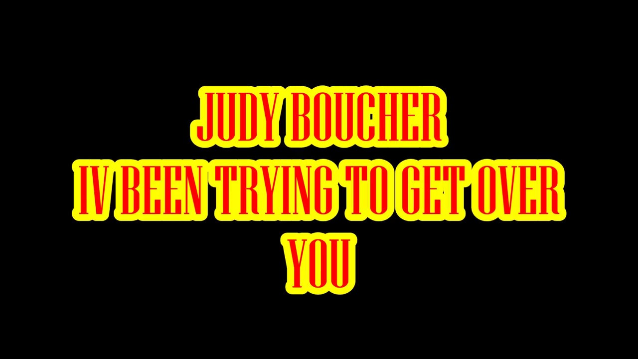 Download JUDY BOUCHER IVE BEEN TRYING TO GET OVER YOU