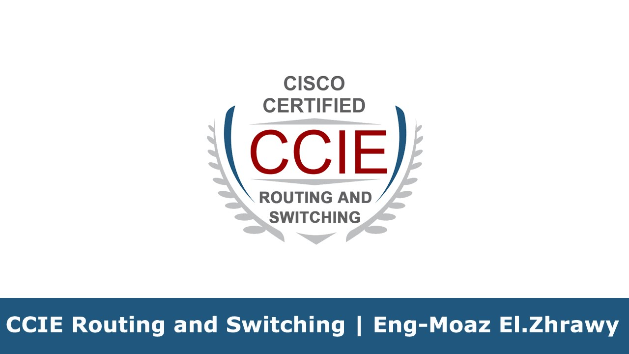 CCIE Routing and Switching By Eng Moaz El.Zhrawy | Arabic