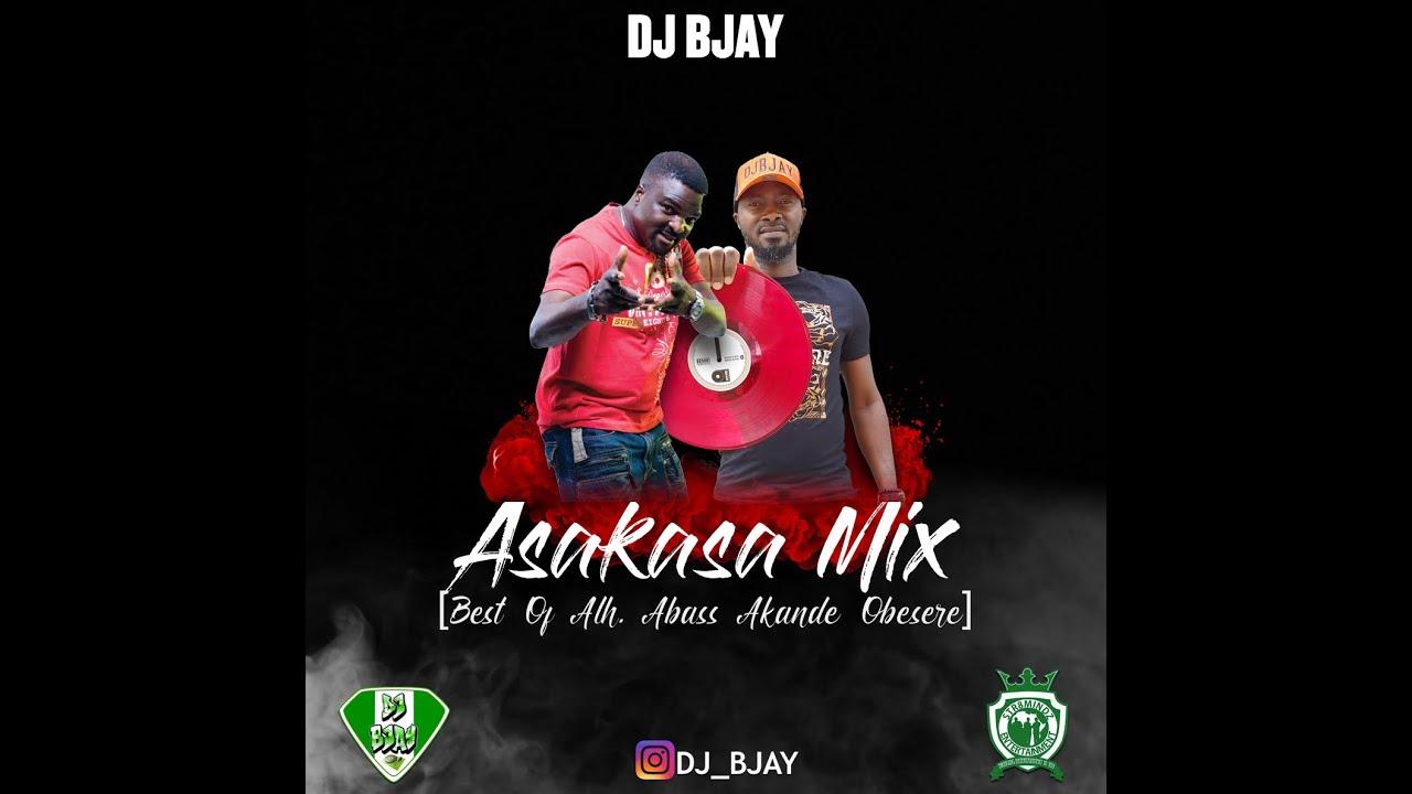 Download DJ BJAY -  ASAKASA MIX Best of Alh  Abass Akande Obesere