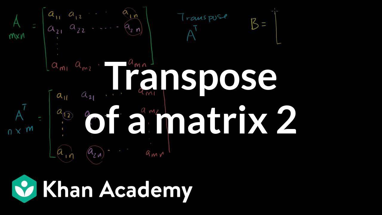 Transpose of a matrix (video) | Khan Academy