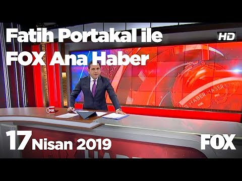 17 Nisan 2019 Fatih Portakal ile FOX Ana Haber