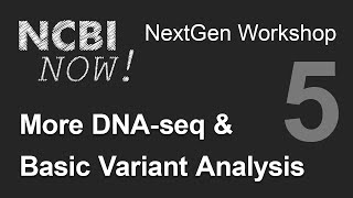 NCBI NOW, Lecture 5, More DNA-seq and Basic Variant Analysis