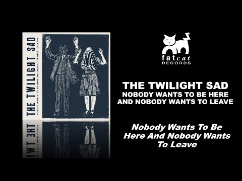 The Twilight Sad - Nobody Wants To Be Here And Nobody Wants To Leave - [Nobody Wants To Be Here...]