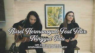 Download lagu AURELIE HERMANSYAH feat FELIX - NINGGAL TATU (COVER VERSION)