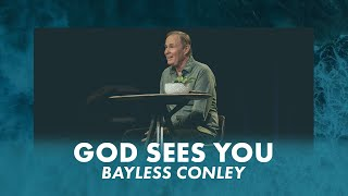 God Sees You | Bayless Conley
