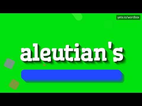 ALEUTIAN'S - HOW TO PRONOUNCE IT!?