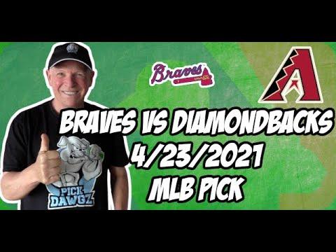 Arizona Diamondbacks vs Atlanta Braves 4/23/21 MLB Pick and Prediction MLB Tips Betting Pick