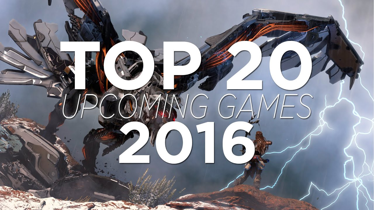 Top 20 Upcoming Games 2016 Hd Youtube