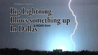 Big Lightning Blows something up in Dallas & More heavy Rain