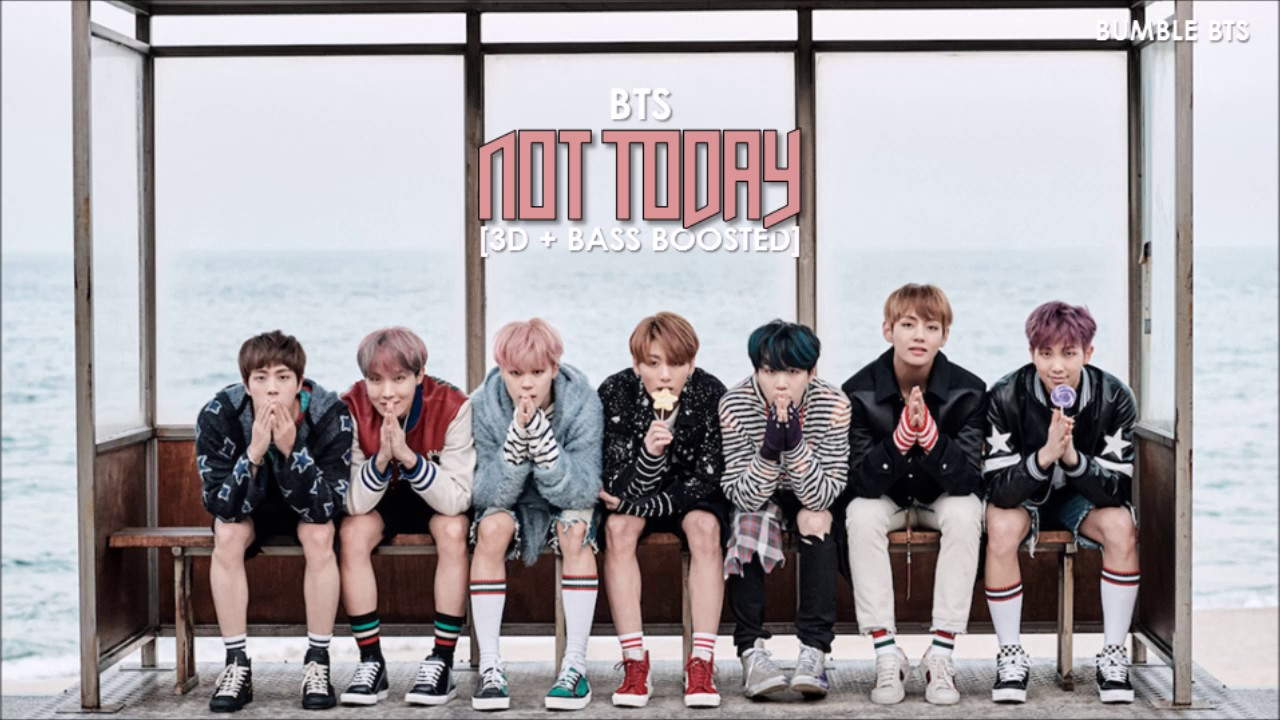 3d Bass Boosted Bts 방탄소년단 Not Today Bumble Bts Youtube