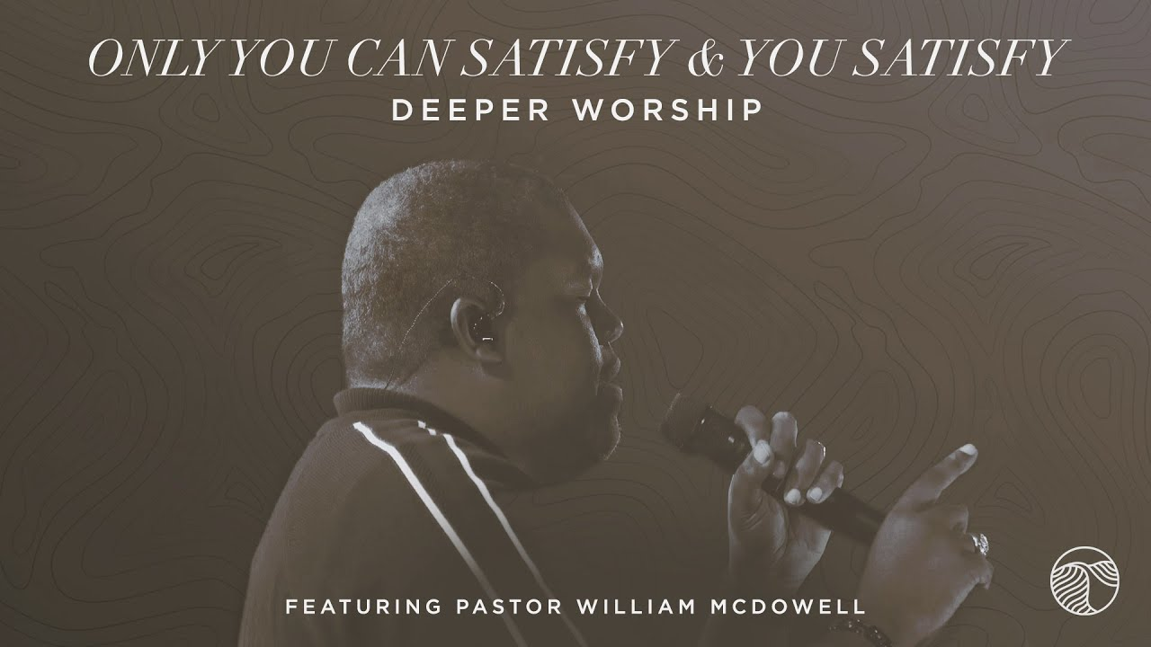 Download Only You Can Satisfy / You Satisfy | Deeper Worship, William McDowell (Official Live Video)