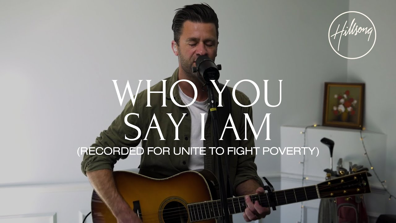 Who You Say I Am (Recorded for Unite To Fight Poverty) - Hillsong Worship