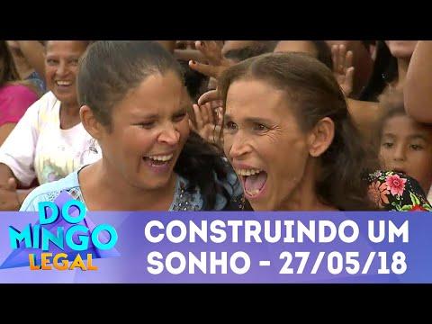 Construindo Um Sonho - Completo | Domingo Legal (27/05/18)