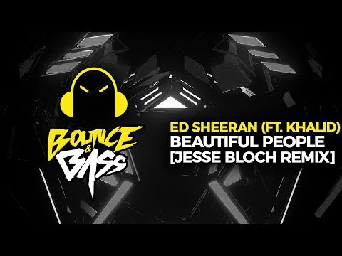 Ed Sheeran - Beautiful People (feat. Khalid) [Jesse Bloch Bootleg]