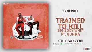 G Herbo - Trained To Kill (Big Body Whip) Ft. Gunna (Still Swervin)