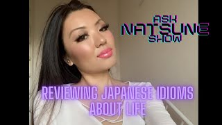 AskNatsuneShow 63 -  Reviewing Japanese Idioms about Life