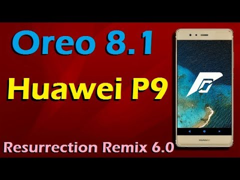 Stable Oreo 8 1 For Huawei P9 (Resurrection Remix v6 0) Official Update and  Review