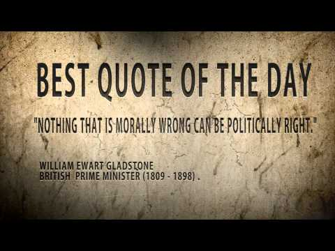 "Best quote of The day.William Gladstone :"" Nothing that is wrong morally..."