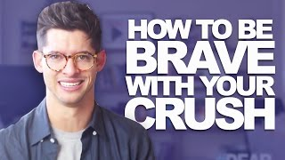 HOW TO BE BRAVE WITH YOUR CRUSH! | #DEARHUNTER