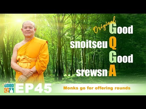 Original Good Q&A Ep 045:  Monks go for the offering rounds
